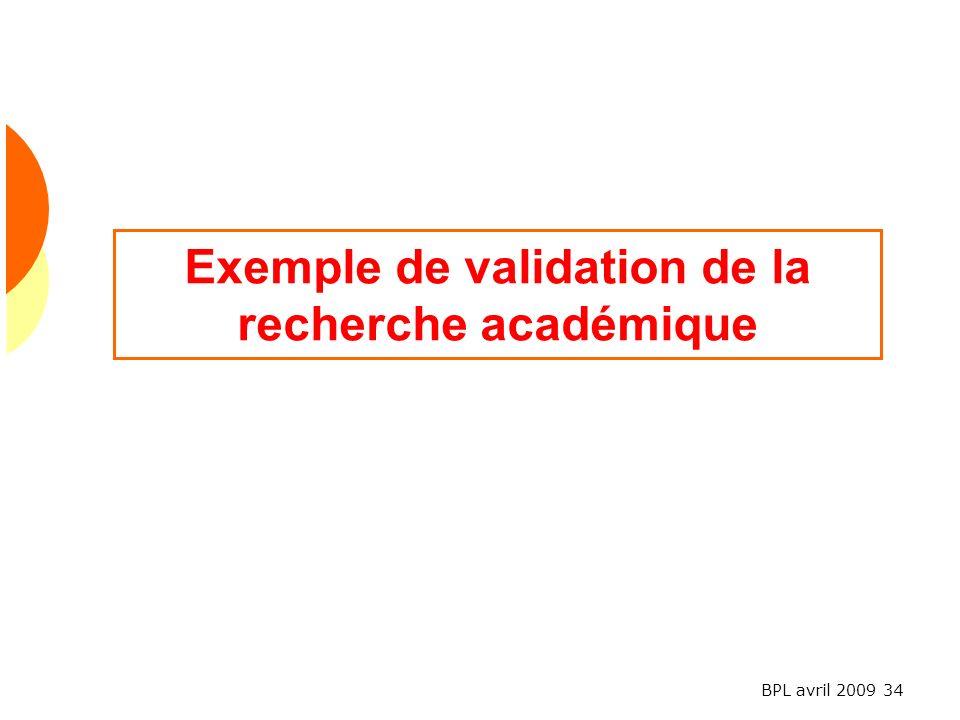 BPL avril 2009 34 Exemple de validation de la recherche académique