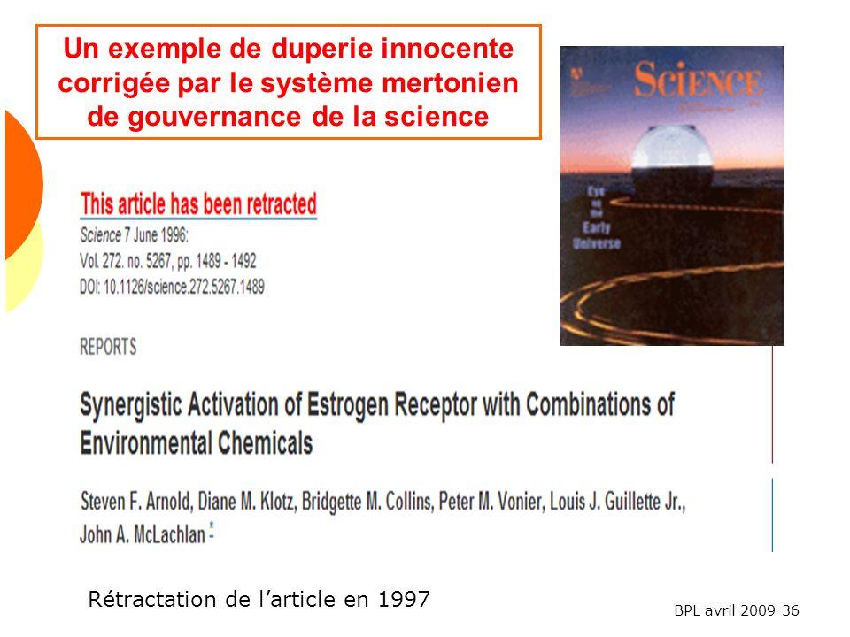 BPL avril 2009 36 Un exemple de duperie innocente corrigée par le système mertonien de gouvernance de la science Rétractation de larticle en 1997