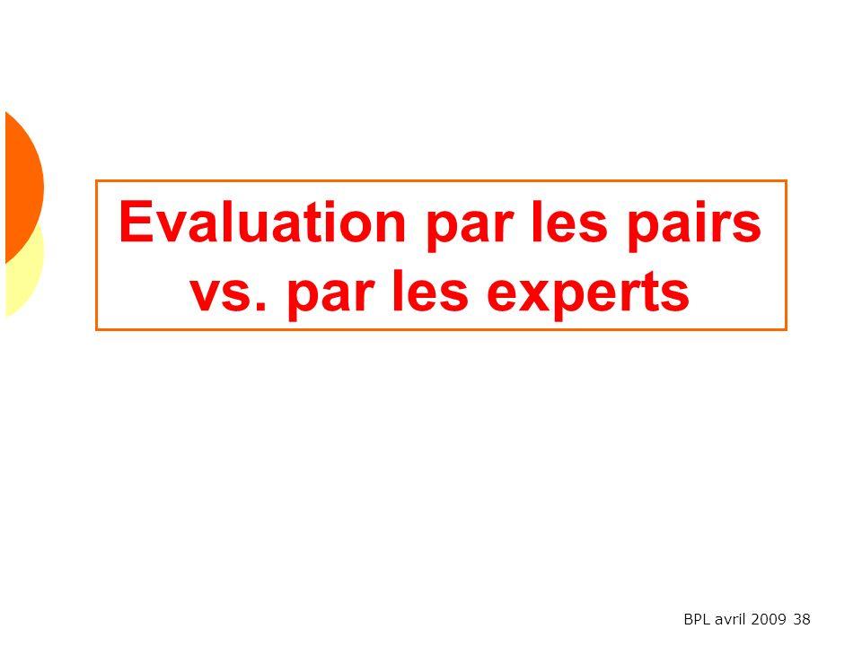 BPL avril 2009 38 Evaluation par les pairs vs. par les experts