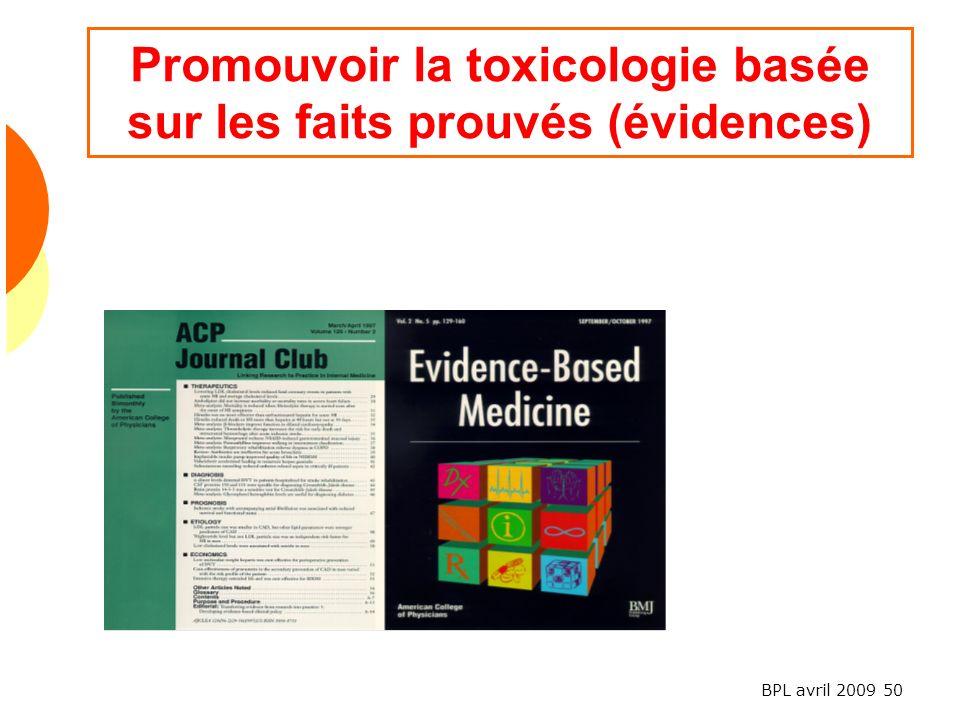 BPL avril 2009 50 Promouvoir la toxicologie basée sur les faits prouvés (évidences)