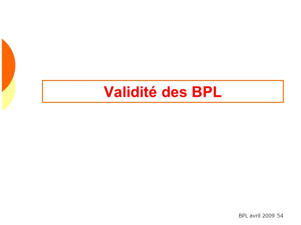 BPL avril 2009 54 Validité des BPL