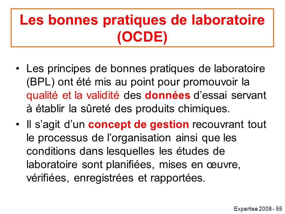 Expertise 2008 - 55 Les principes de bonnes pratiques de laboratoire (BPL) ont été mis au point pour promouvoir la qualité et la validité des données dessai servant à établir la sûreté des produits chimiques.