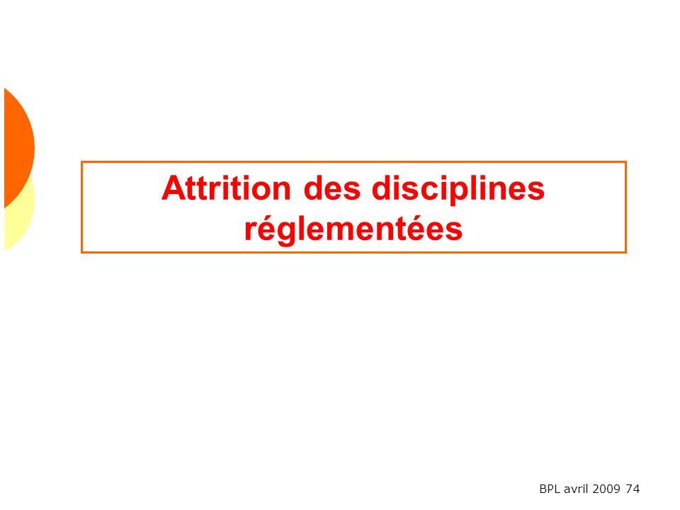 BPL avril 2009 74 Attrition des disciplines réglementées
