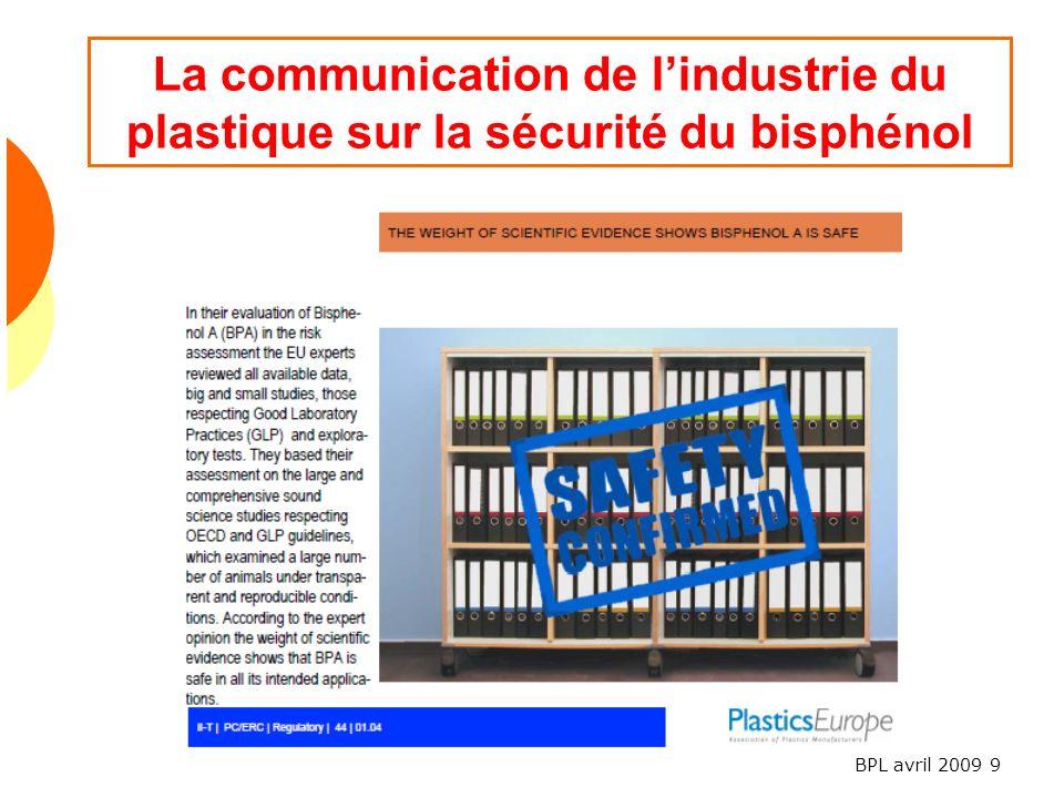 BPL avril 2009 9 La communication de lindustrie du plastique sur la sécurité du bisphénol
