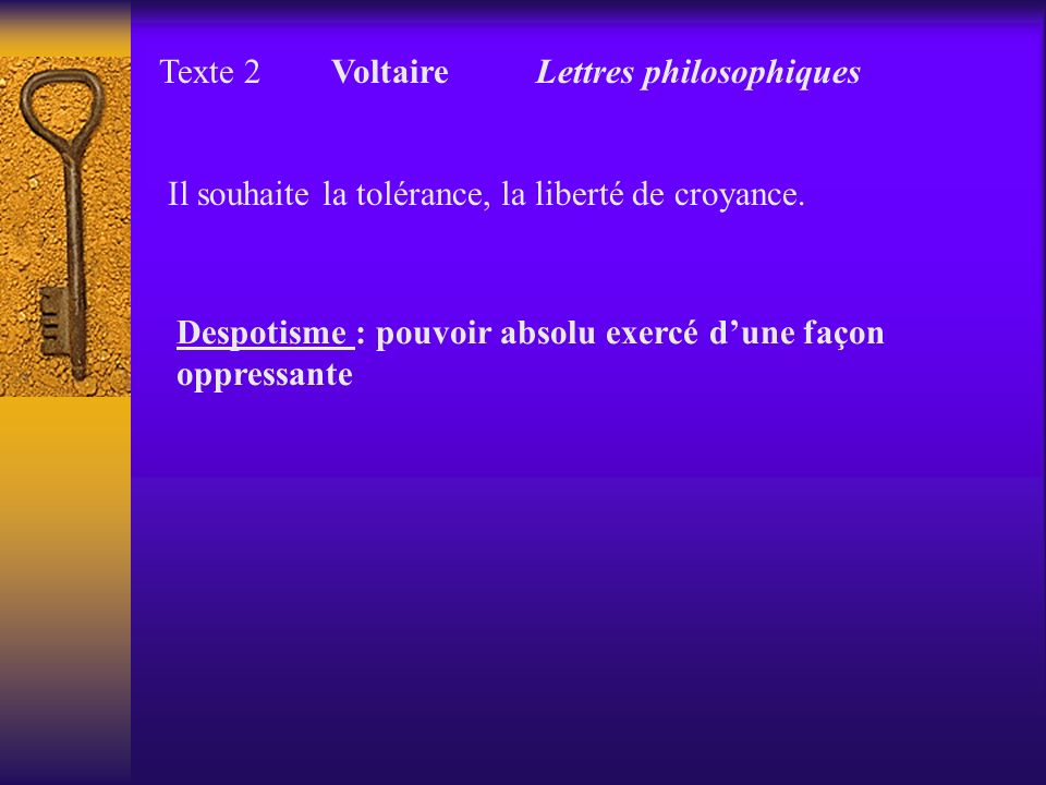 Texte 2 Voltaire Lettres philosophiques Il souhaite la tolérance, la liberté de croyance. Despotisme : pouvoir absolu exercé dune façon oppressante