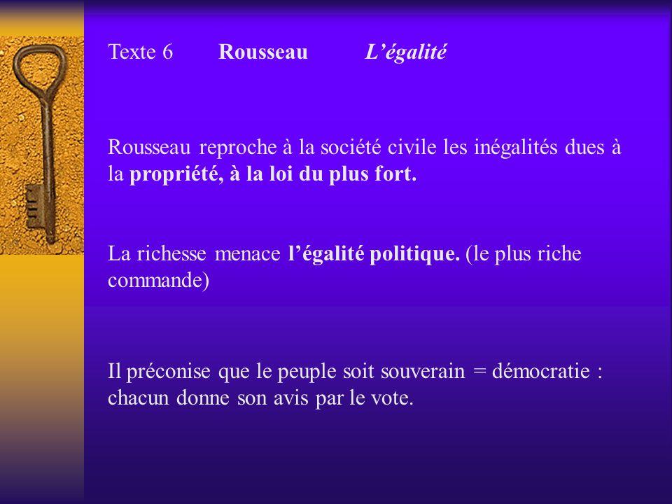 Texte 6 Rousseau Légalité Rousseau reproche à la société civile les inégalités dues à la propriété, à la loi du plus fort. La richesse menace légalité