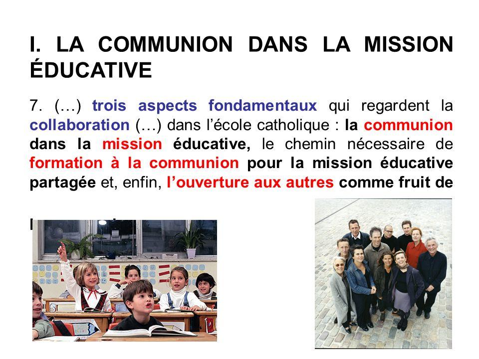7. (…) trois aspects fondamentaux qui regardent la collaboration (…) dans lécole catholique : la communion dans la mission éducative, le chemin nécess