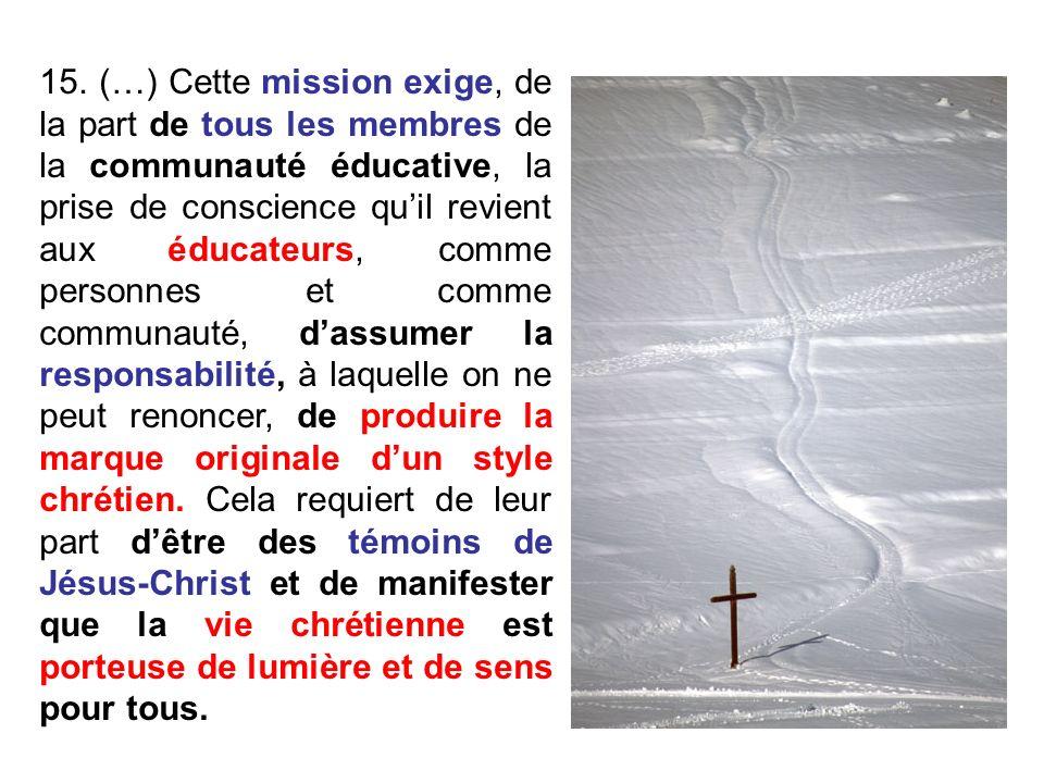 15. (…) Cette mission exige, de la part de tous les membres de la communauté éducative, la prise de conscience quil revient aux éducateurs, comme pers