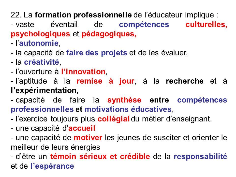 22. La formation professionnelle de léducateur implique : - vaste éventail de compétences culturelles, psychologiques et pédagogiques, - lautonomie, -