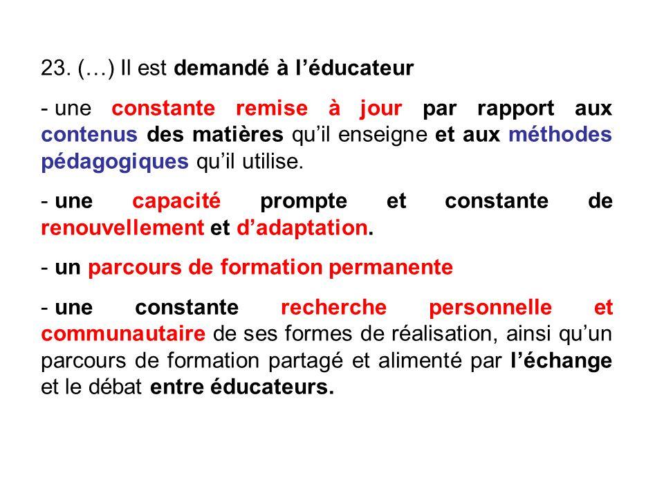 23. (…) Il est demandé à léducateur - une constante remise à jour par rapport aux contenus des matières quil enseigne et aux méthodes pédagogiques qui