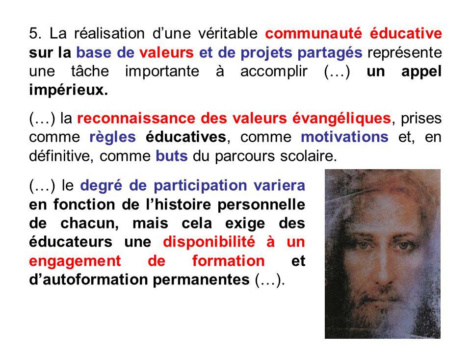 5. La réalisation dune véritable communauté éducative sur la base de valeurs et de projets partagés représente une tâche importante à accomplir (…) un