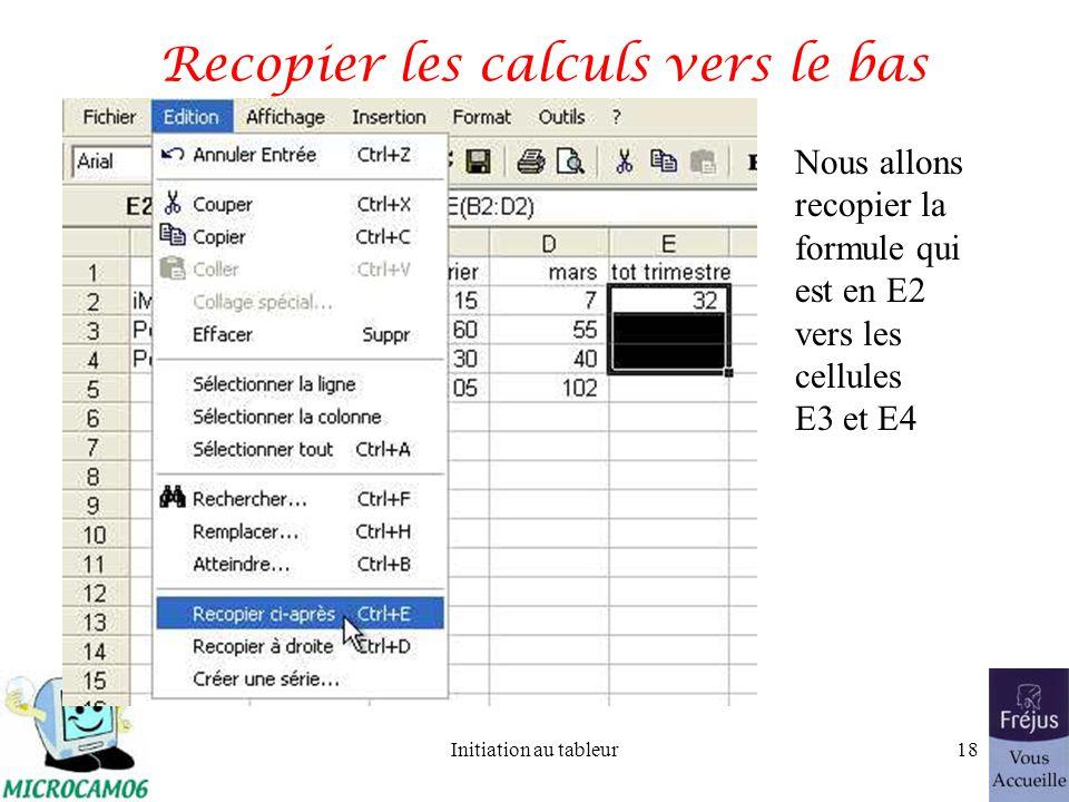 Initiation au tableur17 Recopier une formule sur plusieurs colonnes Nous allons recopier la formule qui est en B5 dans les cellules C5 et D5 ( cest à dire à droite)