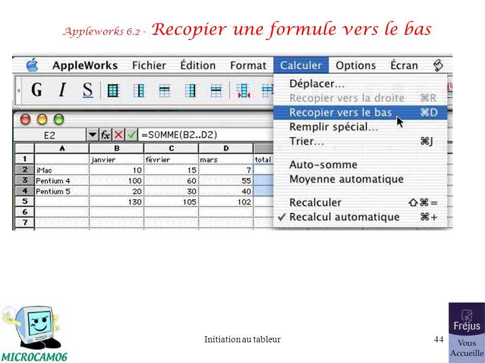 Initiation au tableur43 Appleworks 6.2 - Recopie dune formule vers la droite Recopier la cellule B5 dans les cellules C5 et B5 (La cellule B5 contient