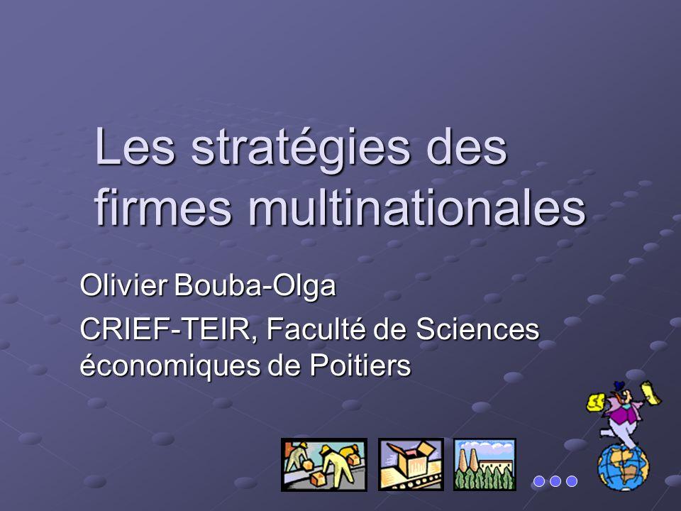 Les stratégies des firmes multinationales Olivier Bouba-Olga CRIEF-TEIR, Faculté de Sciences économiques de Poitiers