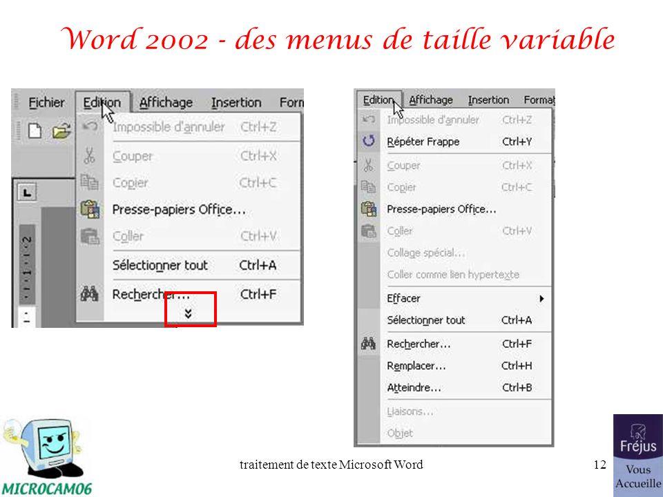 traitement de texte Microsoft Word11 Word 2002 barre doutils Le nombre doutils est paramétrable par le menu affichage et barre doutils. Le minimum dou