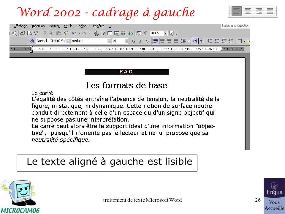 traitement de texte Microsoft Word25 Alignement du texte Un paragraphe peut être –cadré à gauche, –à droite, –centré –ou justifié.