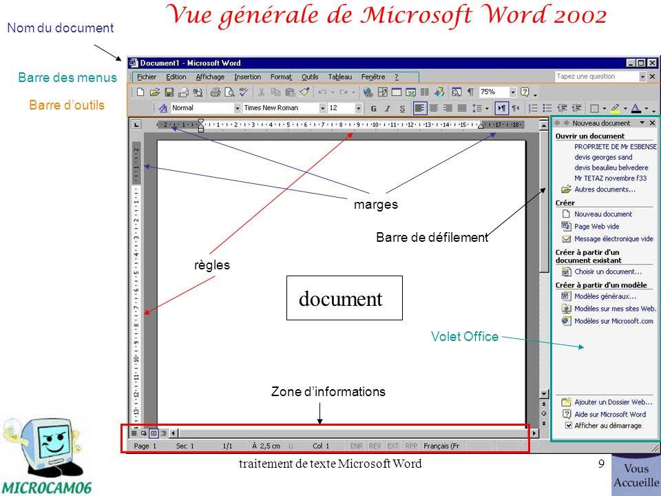 traitement de texte Microsoft Word9 Vue générale de Microsoft Word 2002 Nom du document Barre des menus Barre doutils document marges règles Volet Office Barre de défilement Zone dinformations