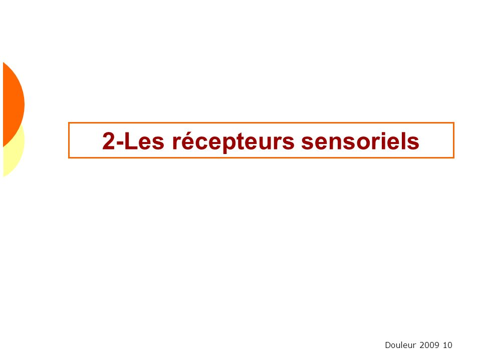 Douleur 2009 10 2-Les récepteurs sensoriels