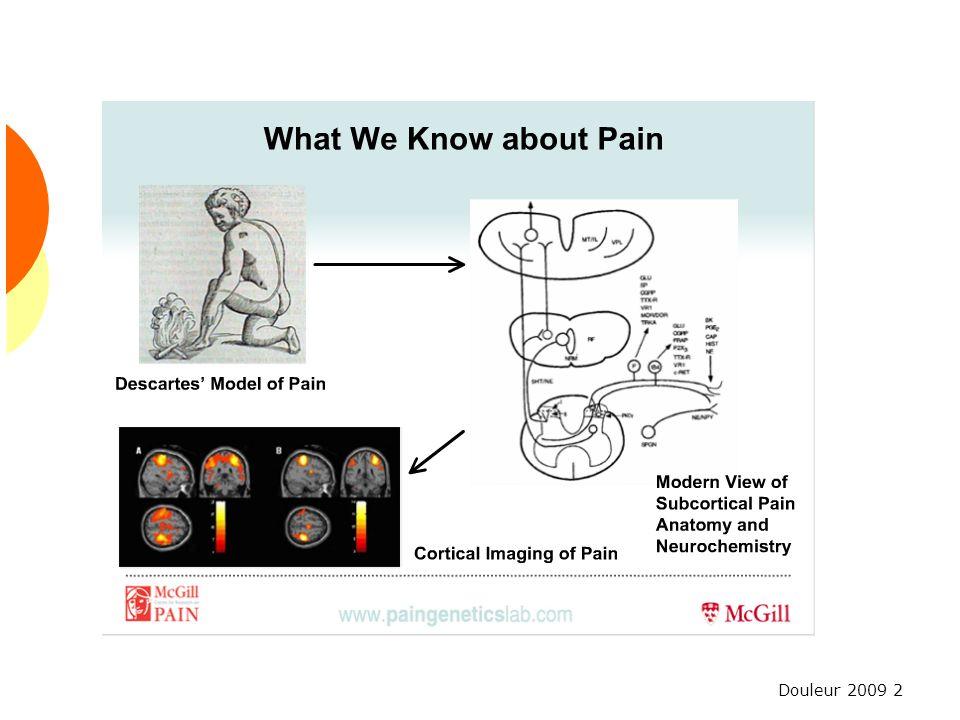 Douleur 2009 43 Neurone de troisième ordre Commence dans le thalamus Se termine dans les centres spécifiques du cortex Perception de la localisation, de la qualité, de lintensité du stimulus Permet de sentir la douleur de lintégrer aux expériences passées