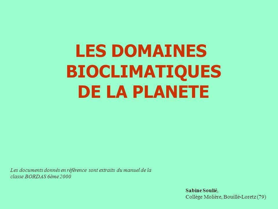 Sabine Soulié, Collège Molière, Bouillé-Loretz (79) LES DOMAINES BIOCLIMATIQUES DE LA PLANETE Les documents donnés en référence sont extraits du manue