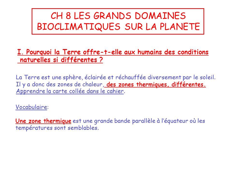 CH 8 LES GRANDS DOMAINES BIOCLIMATIQUES SUR LA PLANETE I. Pourquoi la Terre offre-t-elle aux humains des conditions naturelles si différentes ? La Ter