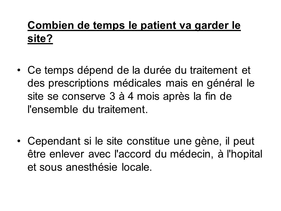 Combien de temps le patient va garder le site? Ce temps dépend de la durée du traitement et des prescriptions médicales mais en général le site se con