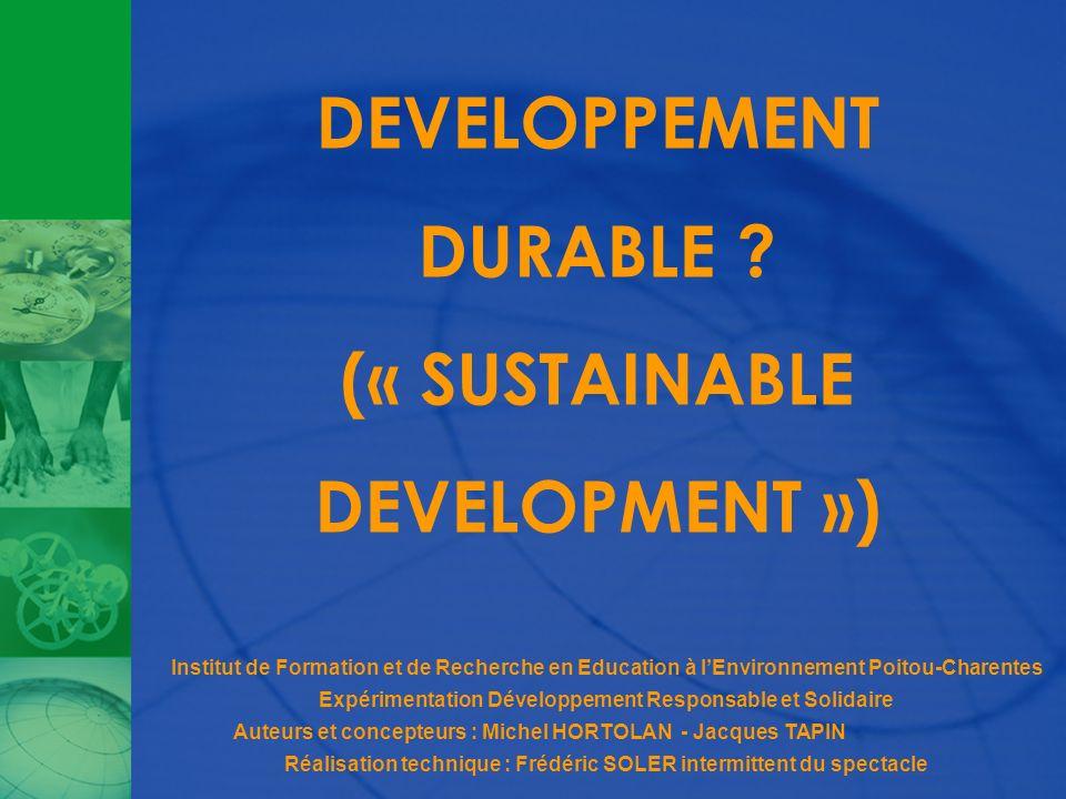 DEVELOPPEMENT DURABLE ? (« SUSTAINABLE DEVELOPMENT ») Institut de Formation et de Recherche en Education à lEnvironnement Poitou-Charentes Expérimenta