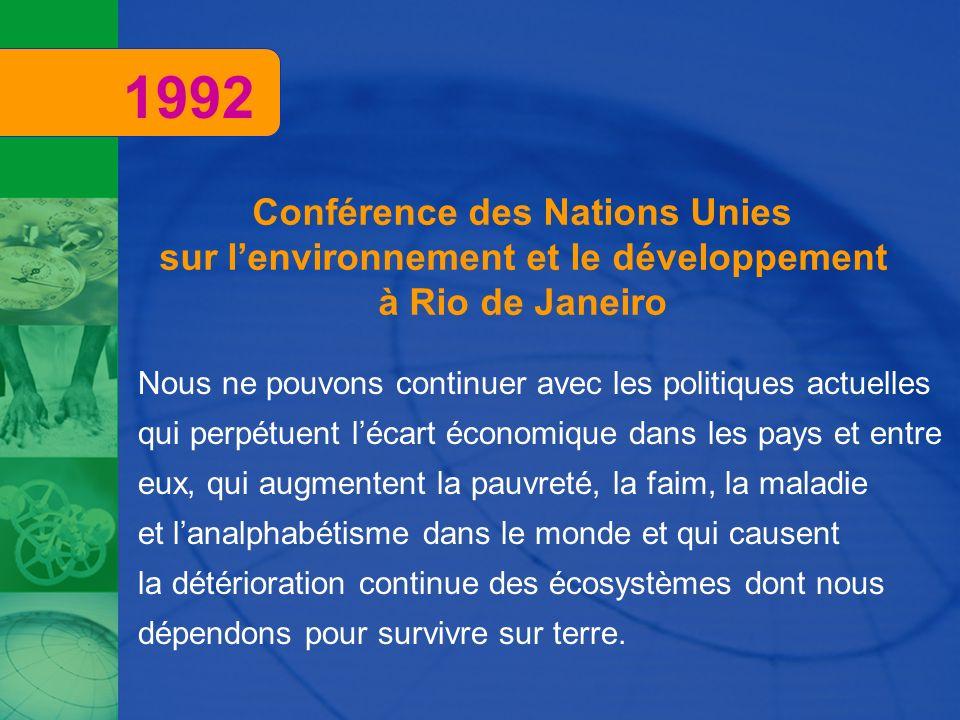 Conférence des Nations Unies sur lenvironnement et le développement à Rio de Janeiro Nous ne pouvons continuer avec les politiques actuelles qui perpé