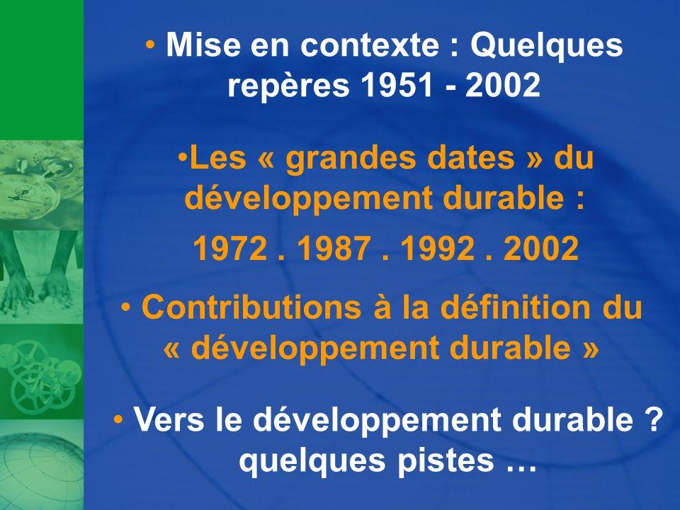 Les « grandes dates » du développement durable : 1972. 1987. 1992. 2002 Contributions à la définition du « développement durable » Mise en contexte :