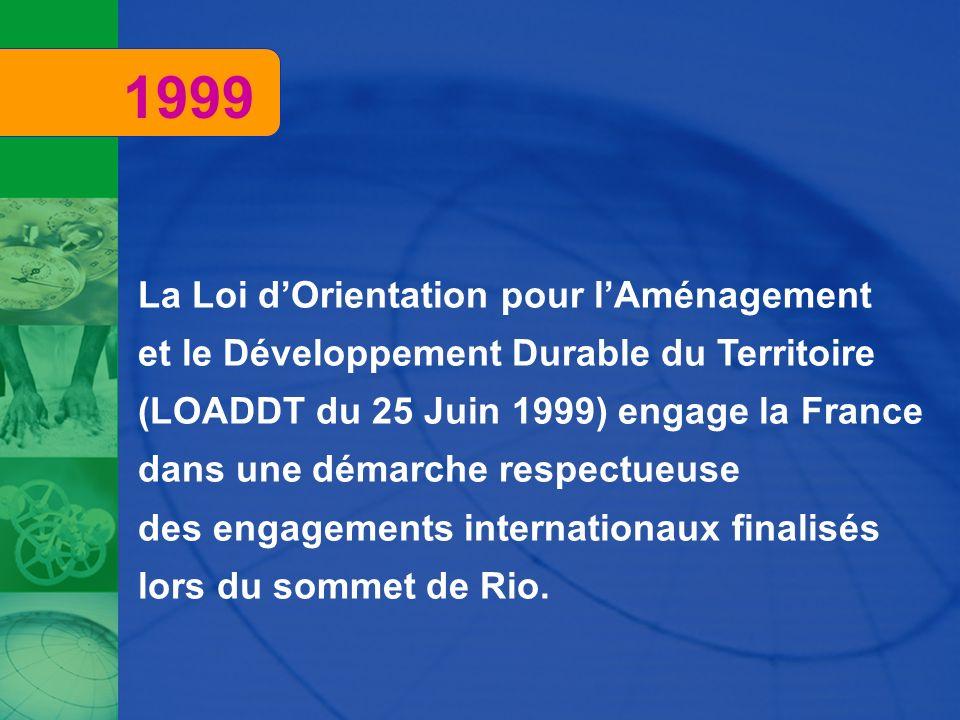La Loi dOrientation pour lAménagement et le Développement Durable du Territoire (LOADDT du 25 Juin 1999) engage la France dans une démarche respectueu