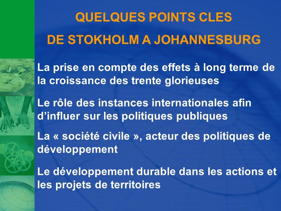QUELQUES POINTS CLES DE STOKHOLM A JOHANNESBURG La prise en compte des effets à long terme de la croissance des trente glorieuses Le rôle des instance