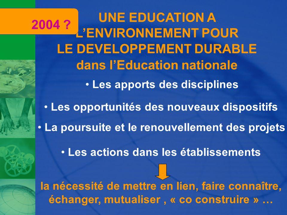 UNE EDUCATION A LENVIRONNEMENT POUR LE DEVELOPPEMENT DURABLE dans lEducation nationale Les apports des disciplines La poursuite et le renouvellement d