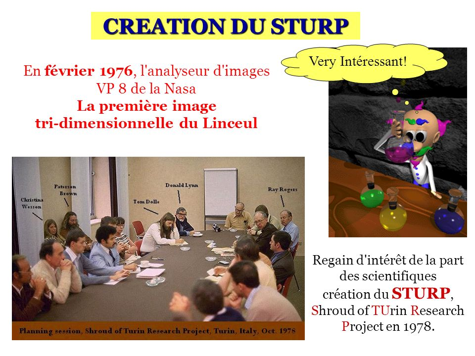 Regain d'intérêt de la part des scientifiques création du STURP, Shroud of TUrin Research Project en 1978. CREATION DU STURP En février 1976, l'analys