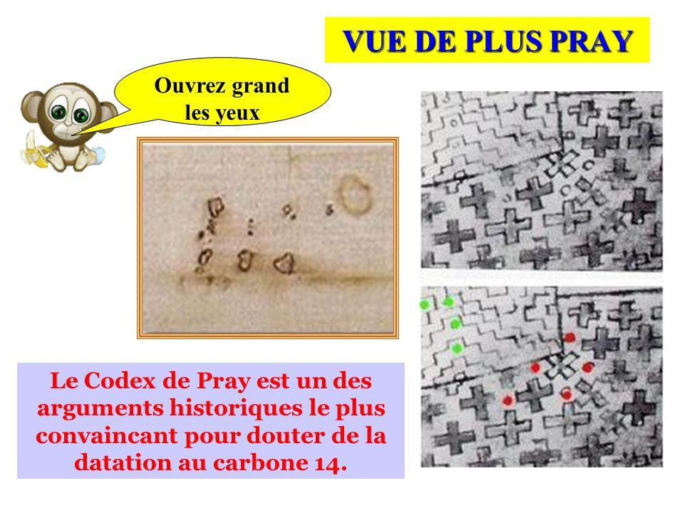 VUE DE PLUS PRAY Le Codex de Pray est un des arguments historiques le plus convaincant pour douter de la datation au carbone 14. Ouvrez grand les yeux