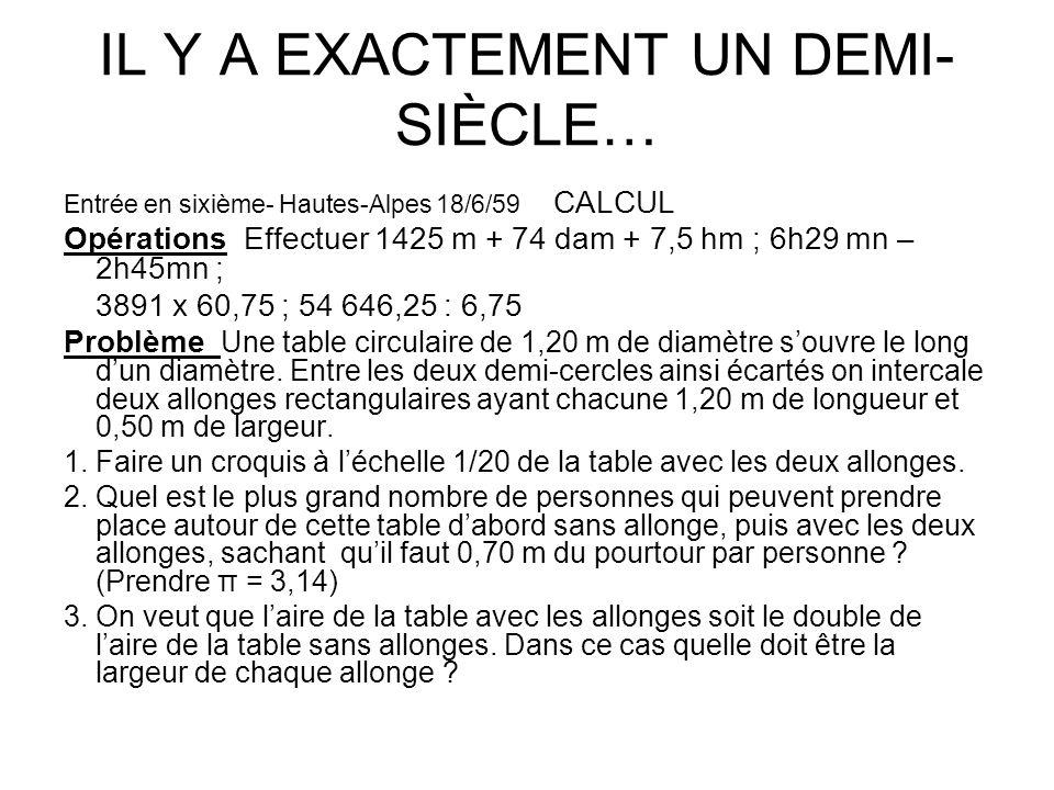 IL Y A EXACTEMENT UN DEMI- SIÈCLE… Entrée en sixième- Hautes-Alpes 18/6/59 CALCUL Opérations Effectuer 1425 m + 74 dam + 7,5 hm ; 6h29 mn – 2h45mn ; 3