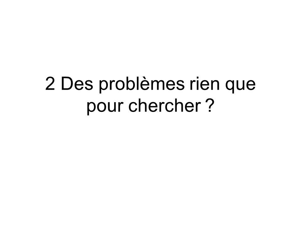 2 Des problèmes rien que pour chercher ?