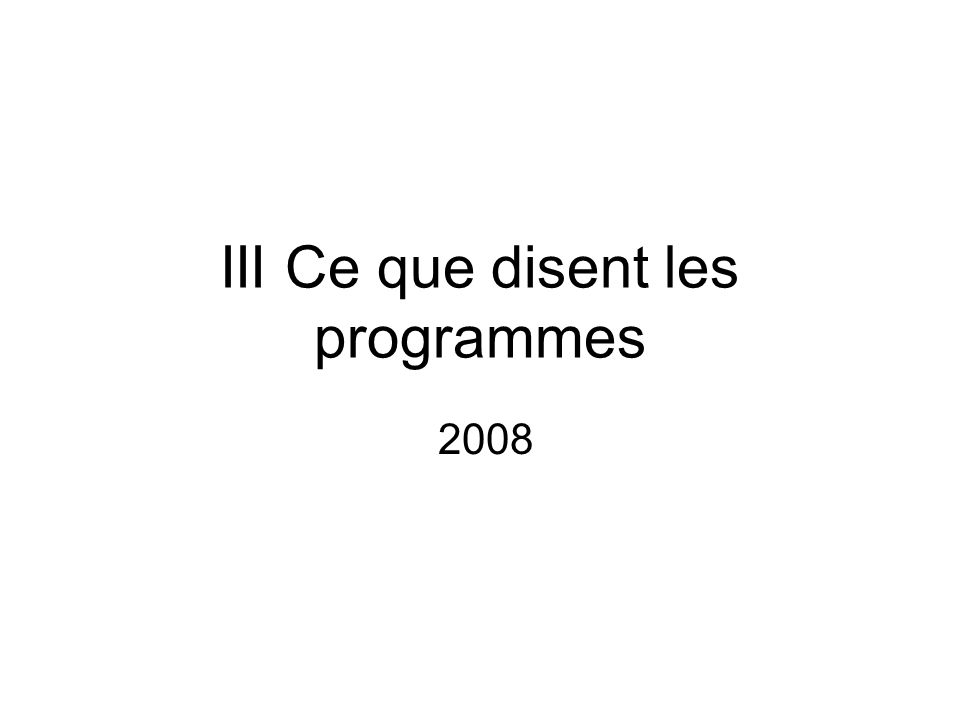 III Ce que disent les programmes 2008