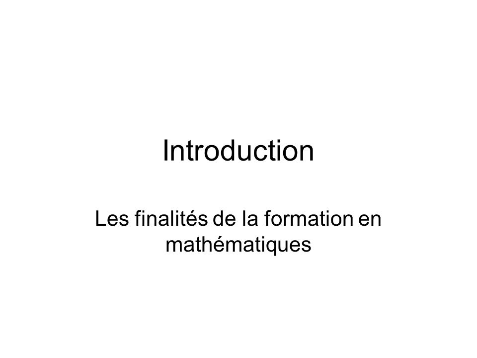 Introduction Les finalités de la formation en mathématiques