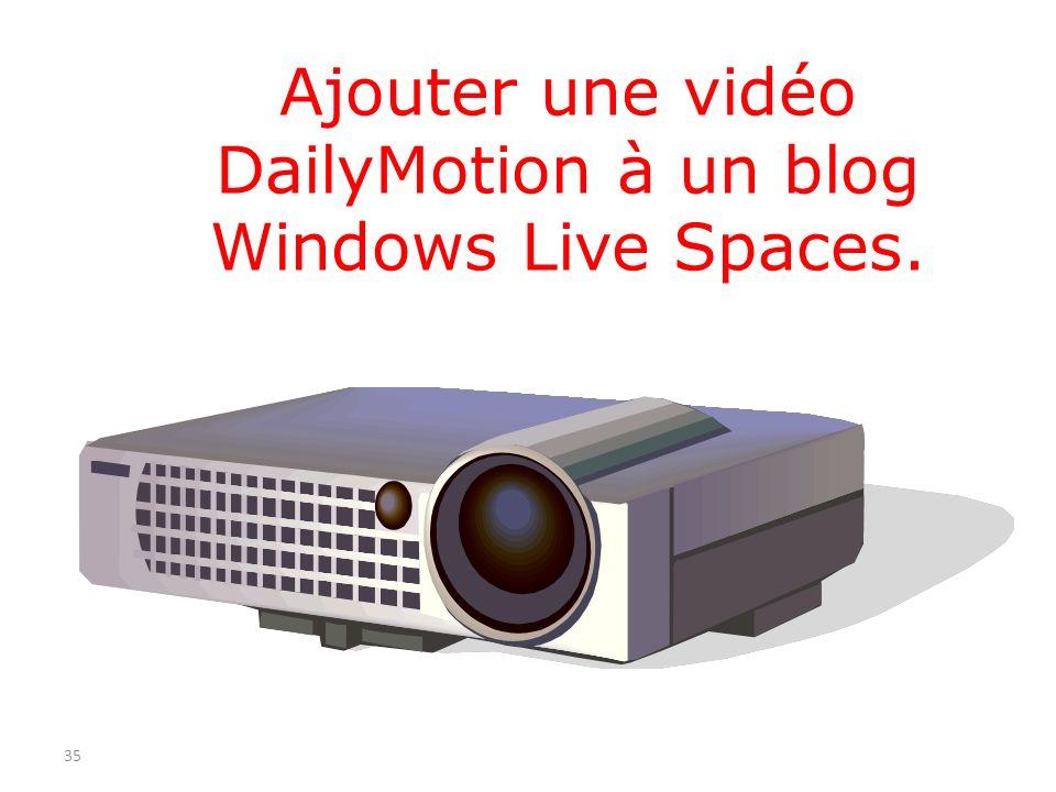 Ajouter une vidéo DailyMotion à un blog Windows Live Spaces. 35