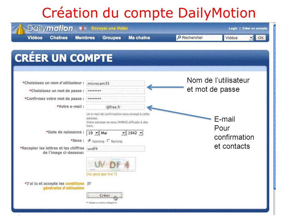 Création du compte DailyMotion 4 Nom de lutilisateur et mot de passe E-mail Pour confirmation et contacts