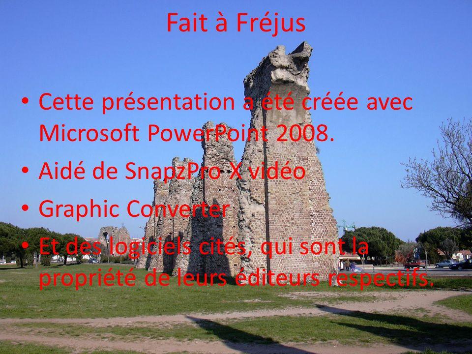 Fait à Fréjus Cette présentation a été créée avec Microsoft PowerPoint 2008.