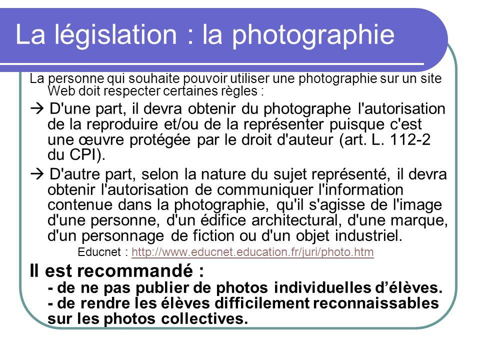 La législation : la photographie La personne qui souhaite pouvoir utiliser une photographie sur un site Web doit respecter certaines règles : D'une pa