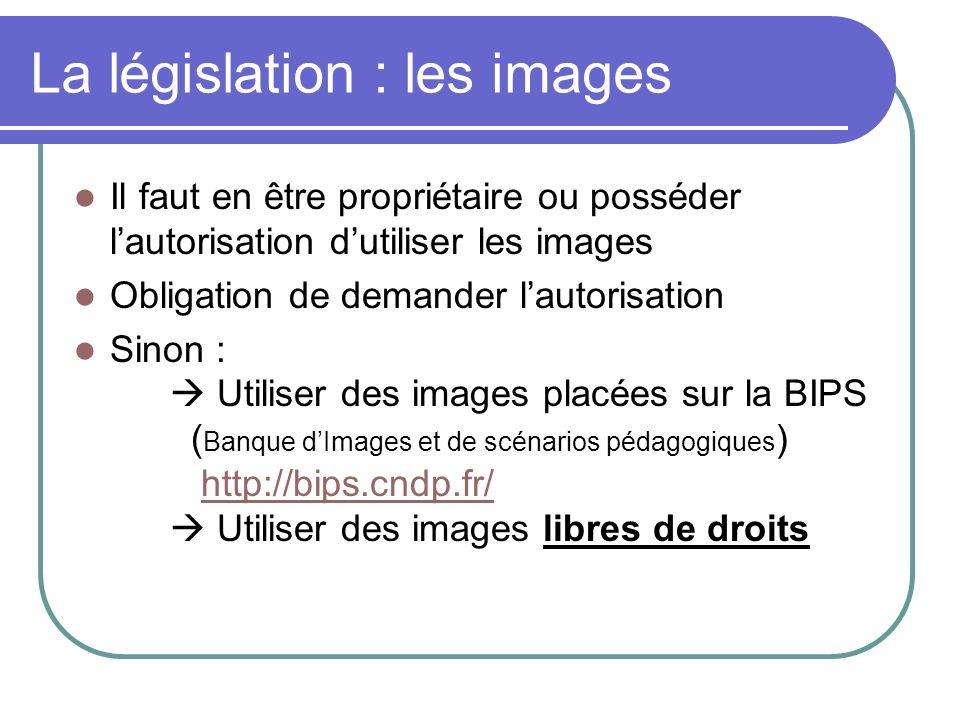 La législation : les images Il faut en être propriétaire ou posséder lautorisation dutiliser les images Obligation de demander lautorisation Sinon : U