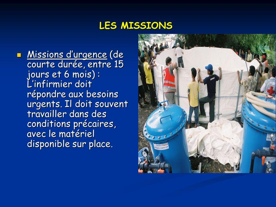 LES MISSIONS Missions durgence (de courte durée, entre 15 jours et 6 mois) : Linfirmier doit répondre aux besoins urgents.