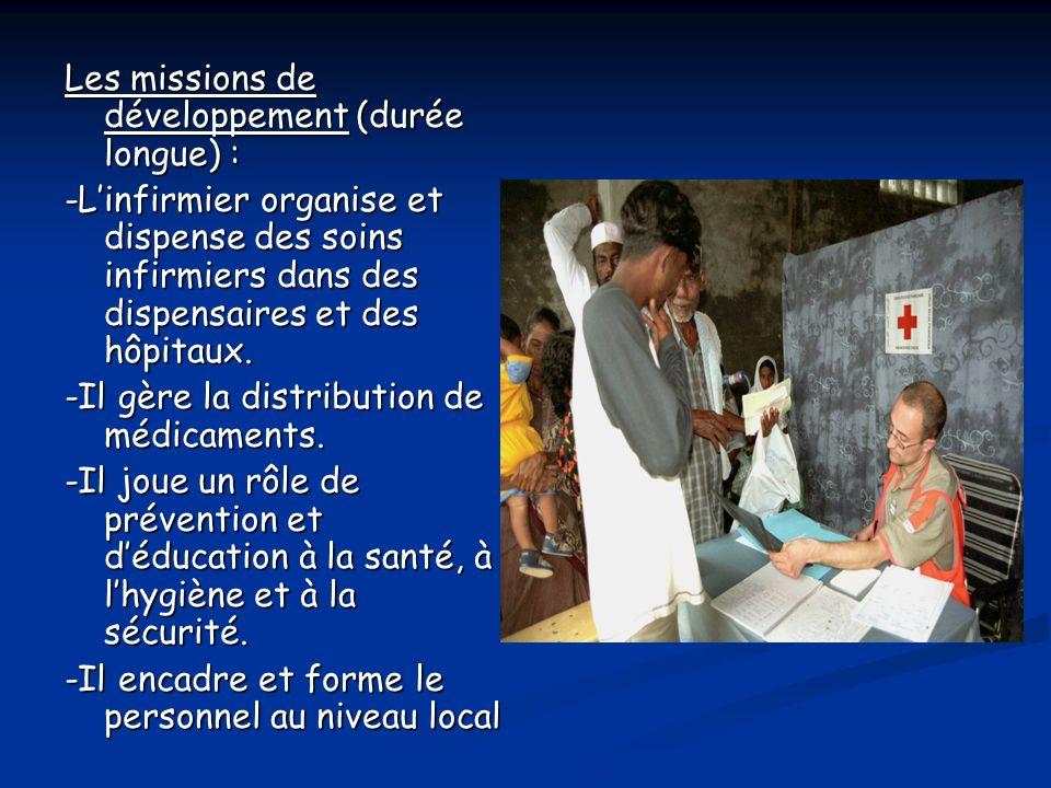 Les missions de développement (durée longue) : -Linfirmier organise et dispense des soins infirmiers dans des dispensaires et des hôpitaux.