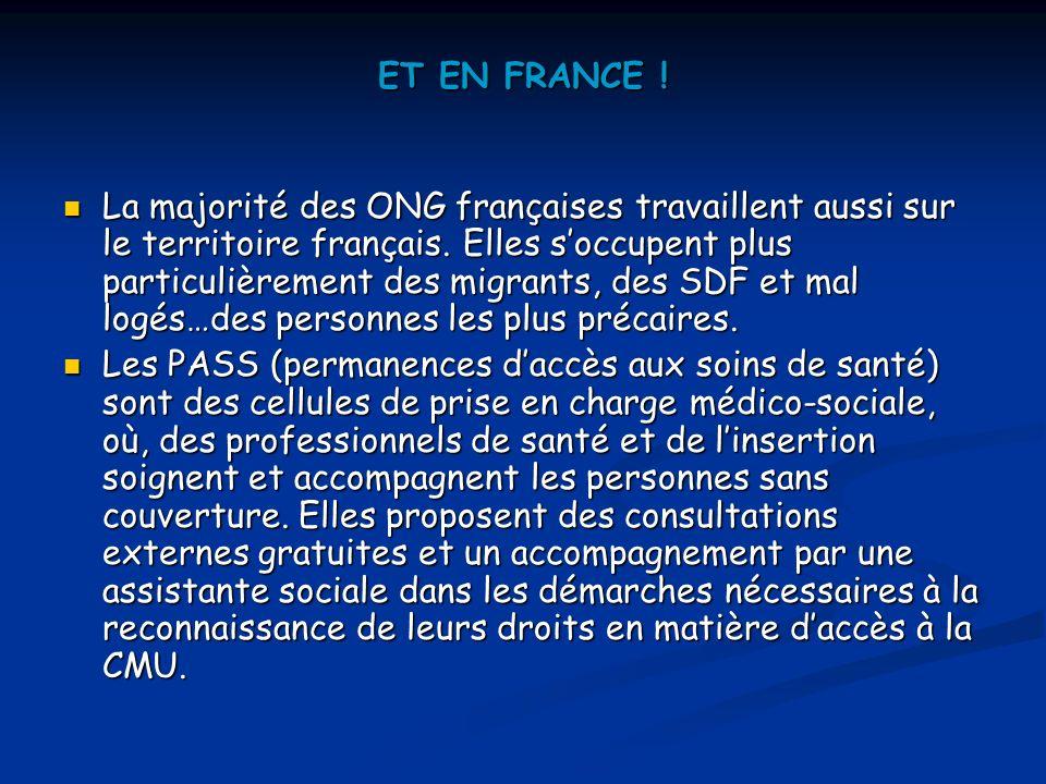 ET EN FRANCE .La majorité des ONG françaises travaillent aussi sur le territoire français.