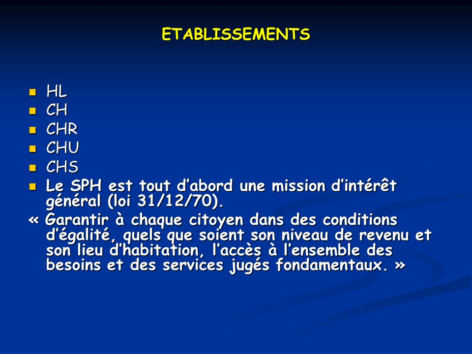 ETABLISSEMENTS HL HL CH CH CHR CHR CHU CHU CHS CHS Le SPH est tout dabord une mission dintérêt général (loi 31/12/70).