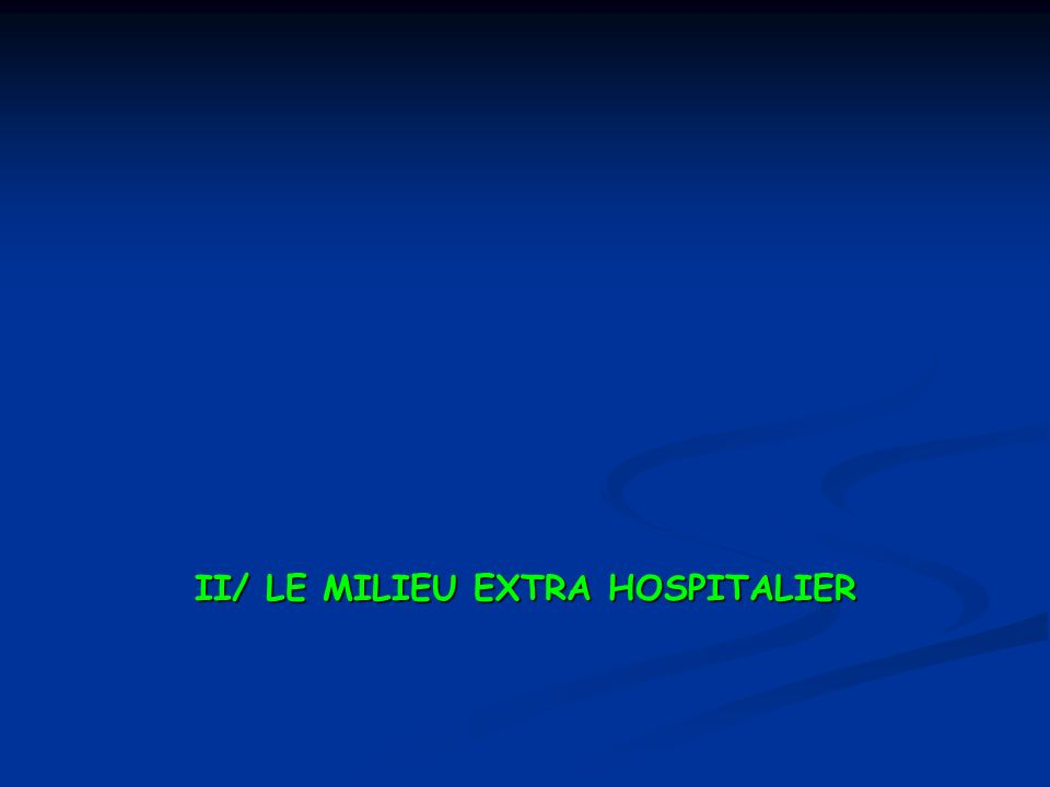 II/ LE MILIEU EXTRA HOSPITALIER