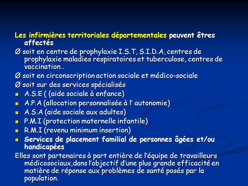 Les infirmières territoriales départementales peuvent êtres affectés Ø soit en centre de prophylaxie I.S.T, S.I.D.A, centres de prophylaxie maladies respiratoires et tuberculose, centres de vaccination..