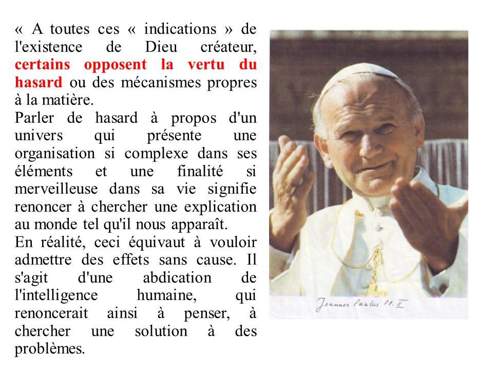 « A toutes ces « indications » de l'existence de Dieu créateur, certains opposent la vertu du hasard ou des mécanismes propres à la matière. Parler de